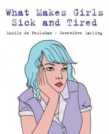What Makes Girls Sick and Tired - Lucile de Pesloüan,Genevieve Darling
