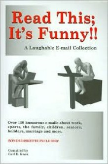 Read This: It's Funny!!: A Laughable E-mail Collection - Carl E. Knox