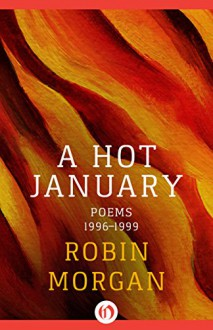 A Hot January: Poems 1996-1999 - Robin Morgan