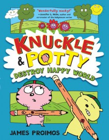 Knuckle and Potty Destroy Happy World - James Proimos
