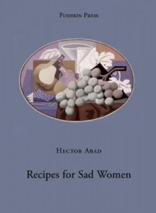 Recipes for Sad Women - Héctor Abad Faciolince, Anne McLean, Héctor Abad Faciolince
