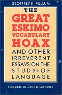 The Great Eskimo Vocabulary Hoax and Other Irreverent Essays on the Study of Language - Geoffrey K. Pullum, Foreword by James D. McCawley