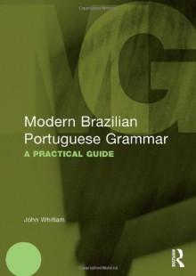 Modern Brazilian Portuguese Grammar: A Practical Guide (Modern Grammars) - John Whitlam