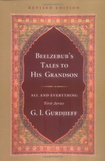 Beelzebub's Tales to His Grandson (All and Everything/First) - G. I. Gurdjieff