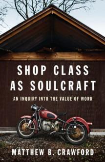 Shop Class As Soulcraft - Matthew B. Crawford