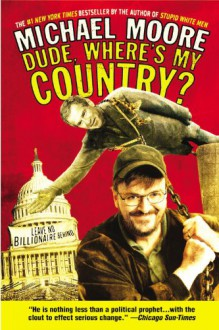 Dude, Where's My Country? - Michael Moore, D. Morin