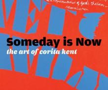 Someday Is Now: The Art of Corita Kent - Ian Berry, Michael Duncan, Cynthia Burlingham, Sasha Carrera, Libby Lumpkin