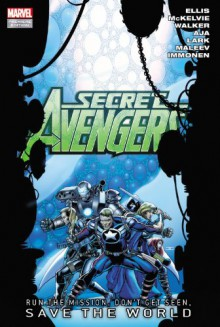 Secret Avengers: Run the Mission, Don't Get Seen, Save the World - Warren Ellis, Jamie McKelvie, Kev Walker, David Aja, Michael Lark, Alex Maleev, Stuart Immonen