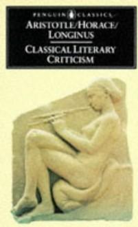 Classical Literary Criticism: Poetics/Ars Poetica/On the Sublime - Aristotle, Horace, Longinus, T.S. Dorsch, T. S. Dorsch