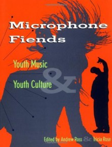 Microphone Fiends: Youth Music and Youth Culture - Tricia Rose, Andrew Ross