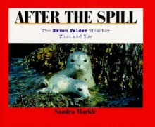 After the Spill: The EXXON Valdez Disaster Then & Now - Sandra Markle