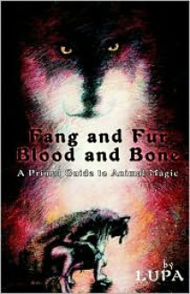 Fang and Fur, Blood and Bone: A Primal Guide to Animal Magic - Lupa,Taylor Ellwood