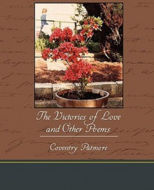 THE VICTORIES OF LOVE, AND OTHER POEMS - Coventry Kersey Dighton Patmore, Henry Morley
