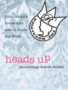 Heads Up - Bem Le Hunte, Libby Hathorn, Louise Katz, Sue Woolfe