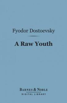 A Raw Youth (Barnes & Noble Digital Library) - Fyodor Dostoyevsky, Constance Garnett