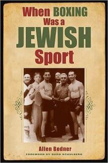 When Boxing Was a Jewish Sport - Allen Bodner, Budd Schulberg