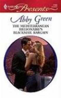 The Mediterranean Billionaire's Blackmail Bargain - Abby Green