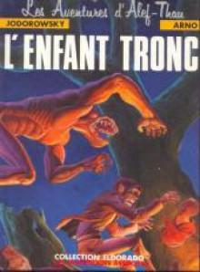 Alef-Thau, Tome 1 : L'enfant-tronc - Arno, Alejandro Jodorowsky