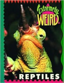 Extremely Weird Reptiles - Sarah Lovett