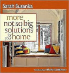 More Not So Big Solutions for Your Home - Sarah Susanka
