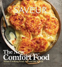 Saveur: The New Comfort Food - Home Cooking from Around the World - James Oseland