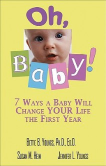 Oh, Baby!: 7 Ways a Baby Will Change Your Life the First Year - Bettie B. Youngs, Susan M. Heim, Jennifer L. Youngs