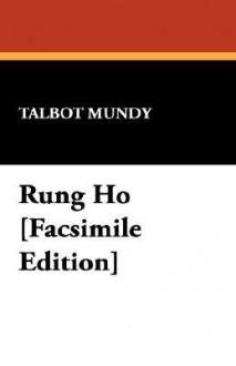 Rung Ho [Facsimile Edition] - Talbot Mundy