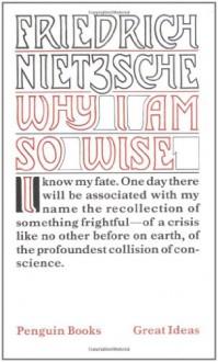 Why I Am So Wise (Great Ideas) - Friedrich Nietzsche, R.J. Hollingdale