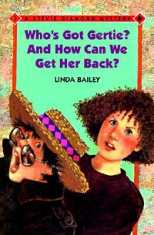 Who's Got Gertie? and How Can We Get Her Back! - Linda Bailey