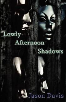Lowly Afternoon Shadows - Jason Davis, Shonell Bacon