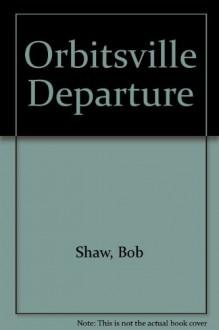 Orbitsville Departure - Bob Shaw