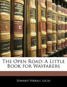 The open road: a little book for wayfarers - Edward Verrall Lucas