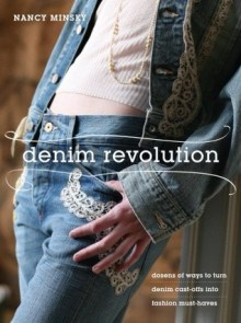 Denim Revolution: Dozens of Ways to Turn Denim Cast-Offs into Fashion Must-Haves - Nancy Minsky