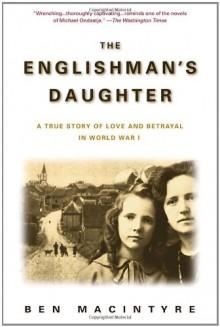 The Englishman's Daughter: A True Story of Love and Betrayal in World War I - Ben Macintyre, Samantha Bruce-Benjamin