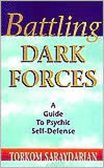 Battling Dark Forces: A Guide to Psychic Self-Defense - Torkom Saraydarian