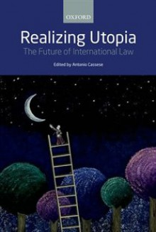 Realizing Utopia: The Future of International Law - Antonio Cassese, The Late Antonio Cassese