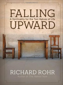 Falling Upward: A Spirituality for the Second Half of Life - Richard Rohr