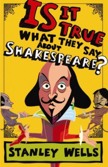 Is It True What They Say About Shakespeare? - Stanley Wells