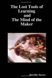 The Lost Tools of Learning and The Mind of the Maker - Dorothy L. Sayers