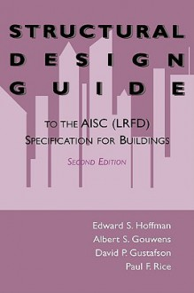 Structural Design Guide: To the Aisc (LRFD) Specification for Buildings - Paul F. Rice, Edward S. Hoffman, David P. Gustafson