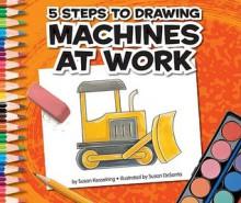 5 Steps to Drawing Machines at Work - Susan Temple Kesselring, Susan Desantis