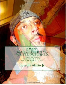 JOSEPH. More Of The R A W . WRITER. PUBLISHED.: FISH SCALES. Sniff Some B L O W . and I Am GOOD TO GO. (COCAINE. 1967.) (Volume 1) - 'Joseph Anthony Alizio Jr', 'Vinnie Joseph Allen'