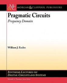 Pragmatic Circuits: Frequency Domain - William J. Eccles
