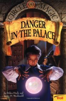 Danger in the Palace - Debra Doyle, James D. Macdonald, Judith Mitchell