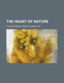 The Heart of Nature - Francis Younghusband