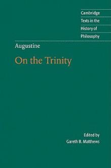 On the Trinity Books 8-15 (Cambridge Texts in the History of Philosophy) - Augustine of Hippo, Gareth B. Matthews, Stephen McKenna