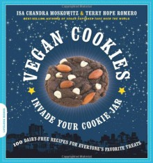 Vegan Cookies Invade Your Cookie Jar: 100 Dairy-Free Recipes for Everyone's Favorite Treats - Isa Chandra Moskowitz, Terry Hope Romero