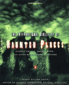 The International Directory of Haunted Places - Dennis William Hauck