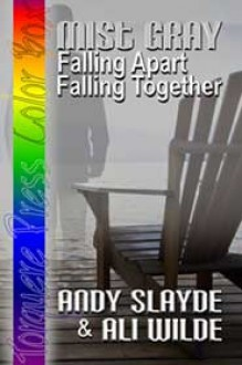 Mist Gray: Falling Apart Falling Together - Andy Slayde, Ali Wilde