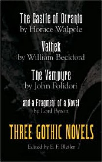 Three Gothic Novels: The Castle of Otranto, Vathek, The Vampyre, and a Fragment of a Novel - E.F. Bleiler, William Beckford, John William Polidori, George Gordon Byron, Horace Walpole
